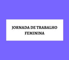 [Infográfico] Jornada de Trabalho Feminina